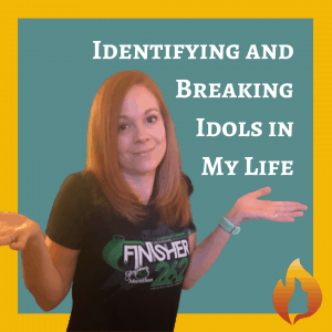 A Personal Journey of Identifying and Breaking Idols in My Life