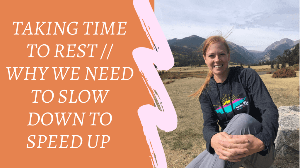 """Left side is an orange background with white lettering saying, """"Taking time to rest // why we need to slow down to speed up."""" Right side is a picture of a woman with her long red hair pulled back sitting on a rock with mountains in the background. She's smiling and taking in the views. She's wearing a gray long-sleeve shirt with a sunrise on it and gray pants."""