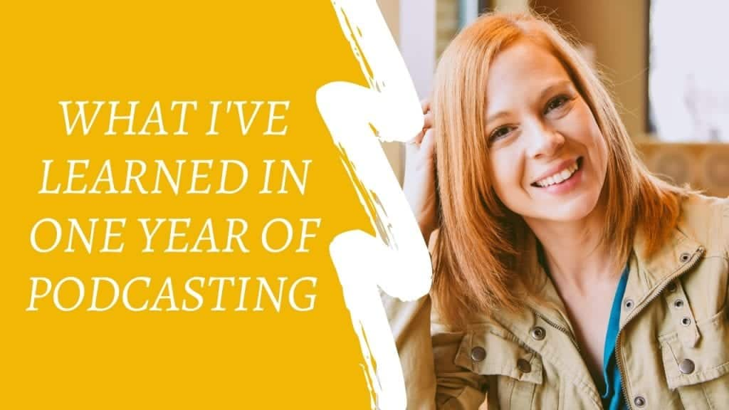 "Left side is a yellow background with the words: ""What I've Learned in One Year of Podcasting"" and the right side is a woman smiling with medium red hair and one hand in her hair with a khaki jacket."