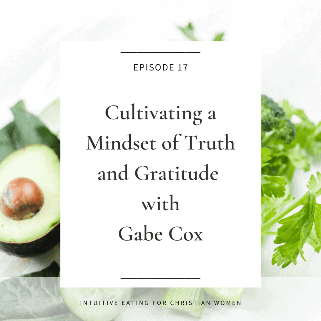"""Picture of an episode cover from the Intuitive Eating for Christian Women Podcast featuring Gabe Cox for an episode called """"Cultivating a mindset of truth and gratitude"""""""